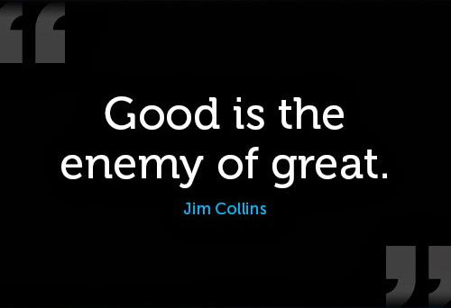 Tốt là kẻ thù của vĩ đại: Đa số các công ty không bao giờ trở thành vĩ đại chính vì đã là một công ty tốt - Ảnh 1.